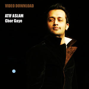 Atif Aslam - Chor Gaye (download video)